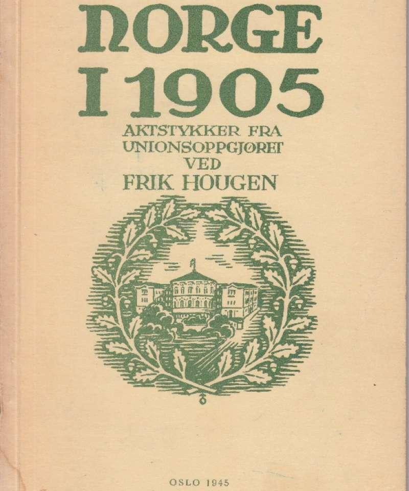 Norge i 1905. Aktstykker fra unionsoppgjøret