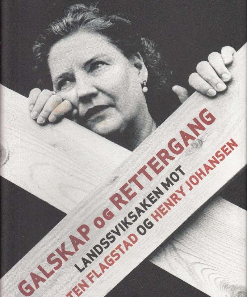 Galskap og rettergang. Landssviksaken mot Kirsten Flagstad og Henry Johansen