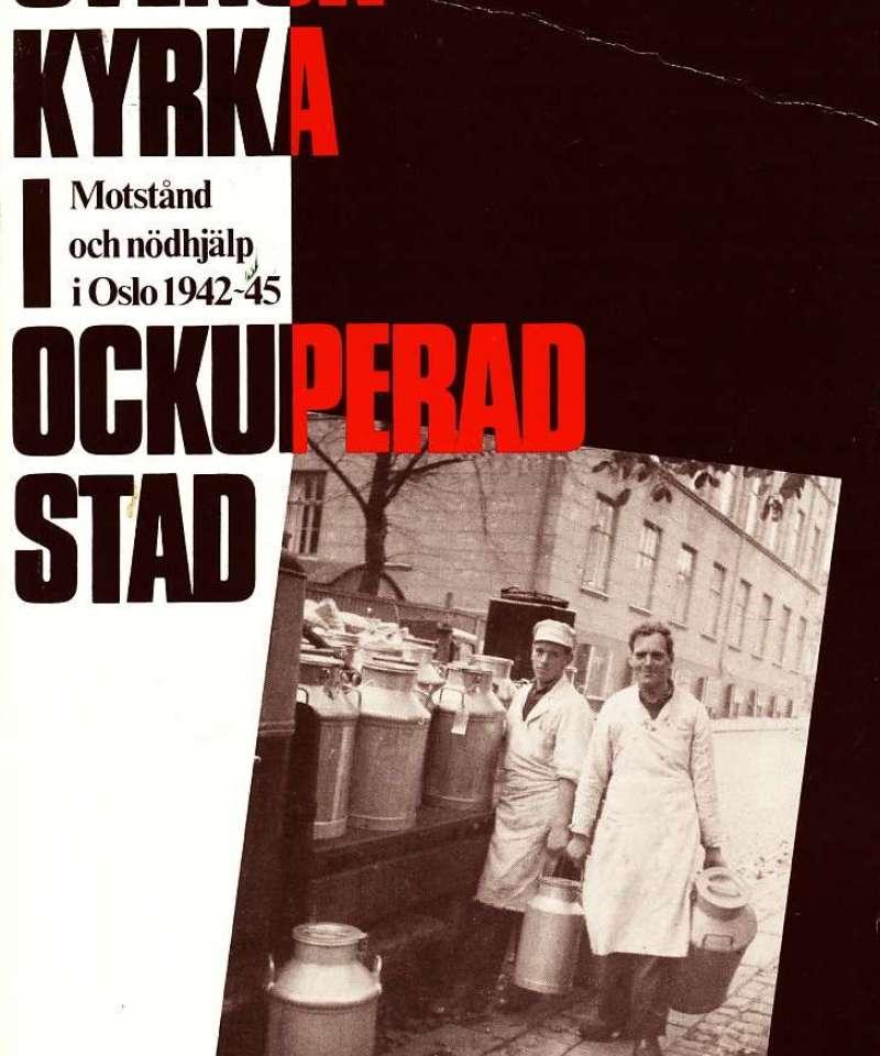 Svensk kyrka i ockuperad stad – motstand och nödhjälp i Oslo 1942-45