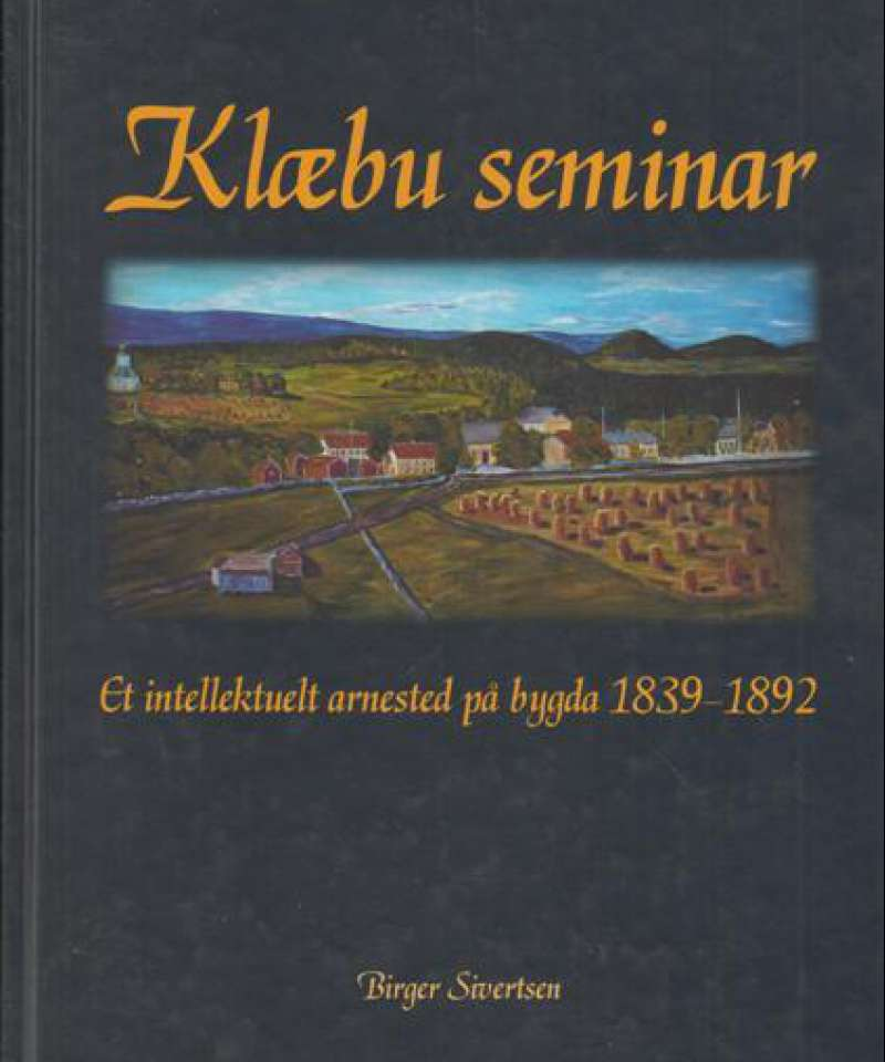 Klæbu seminar. Et intellektuelt arnested på bygda 1839-1892.
