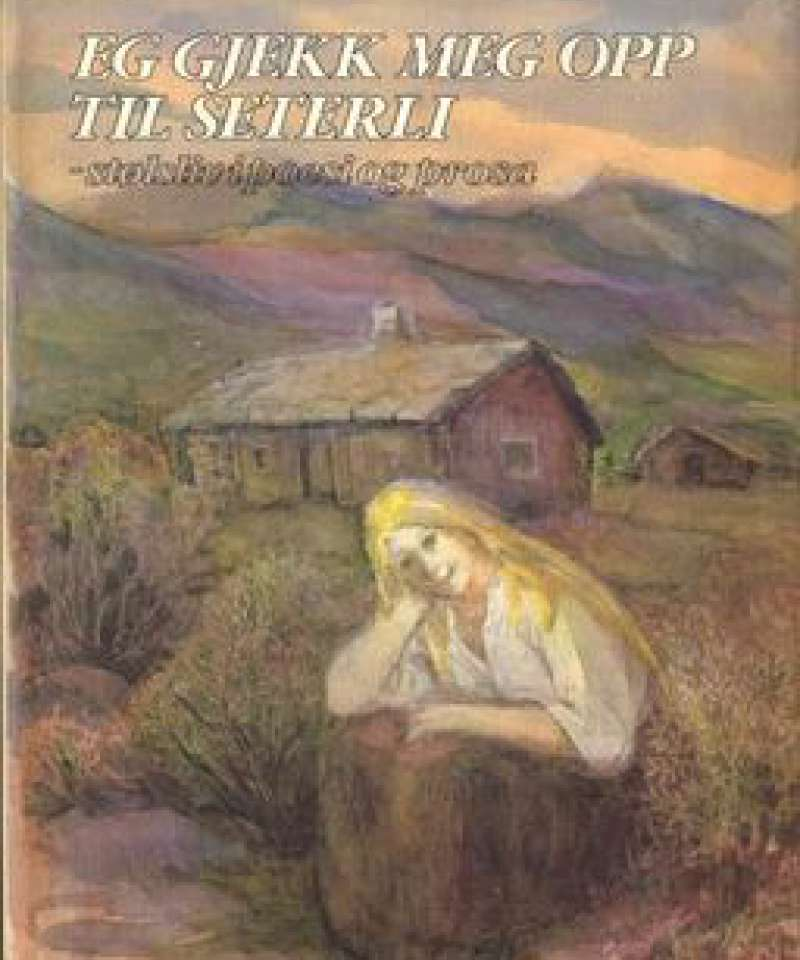 Eg gjekk meg opp til Seterli-stølsliv i poesi og prosa
