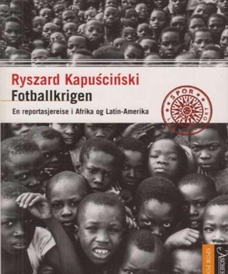 Fotballkrigen. En reportasjereise i Afrika og Latin-Amerika