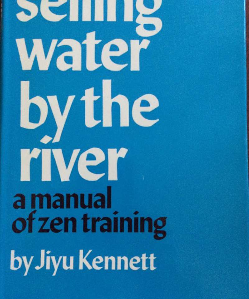 Selling water by the river. A manual of zen training