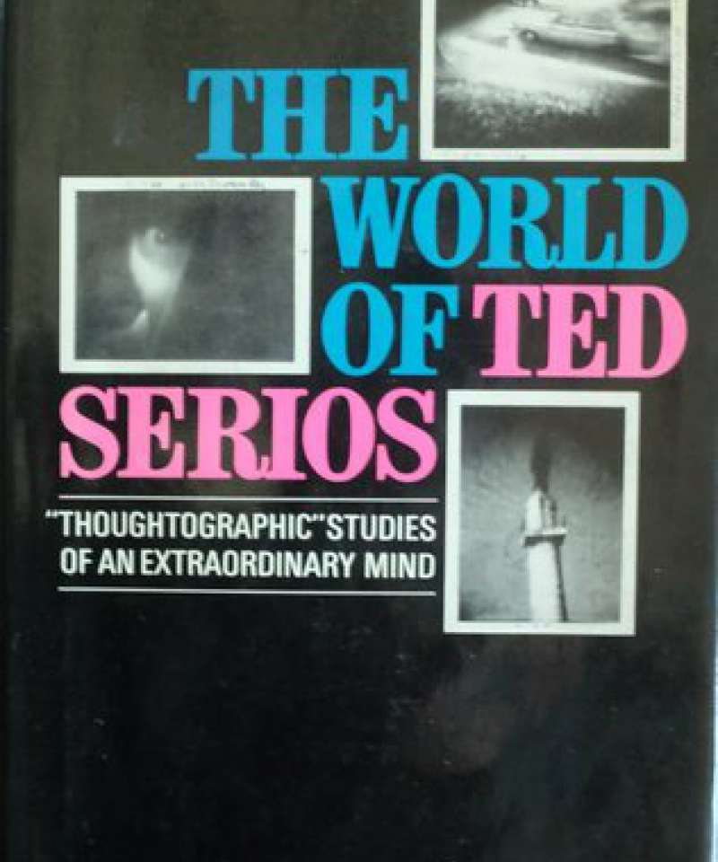 The world of Ted Serios. Thoughtographic studies of an extraordinary mind.
