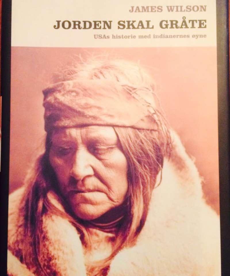 Jorden skal gråte. USAs historie med indianernes øyne