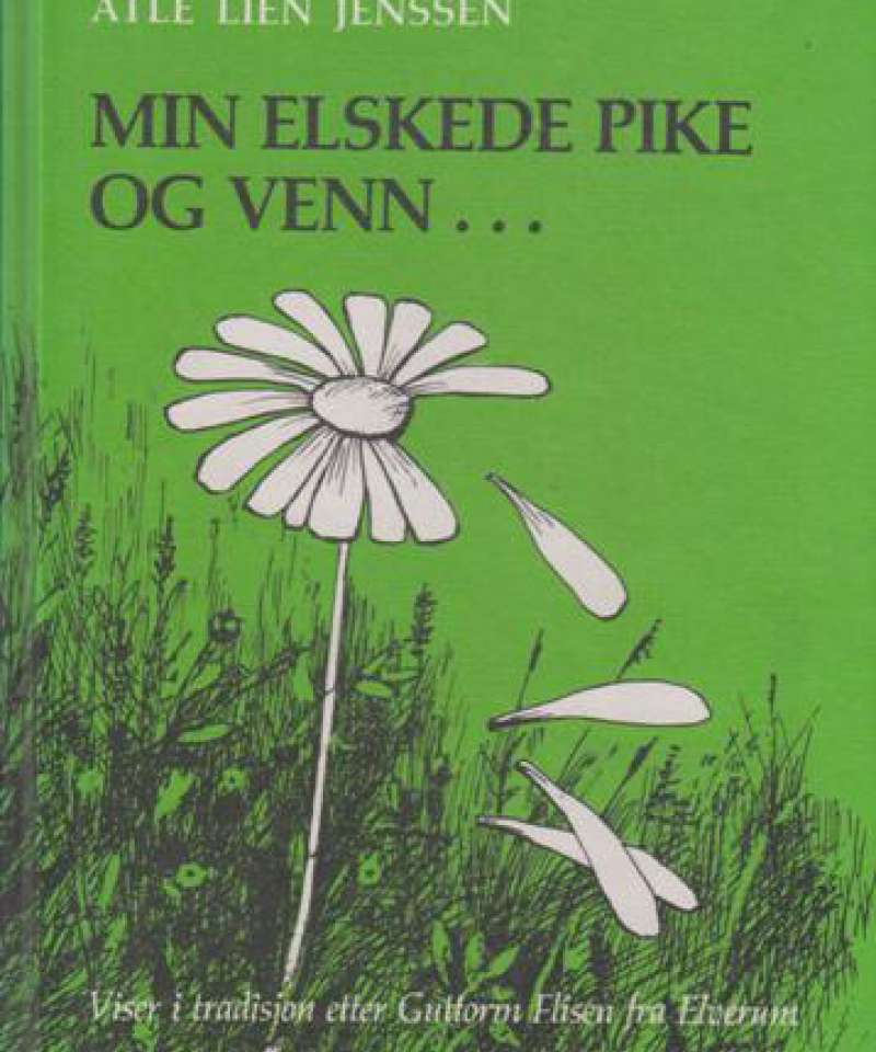 Min elskede pike og venn ... Viser i tradisjon etter Guttorm Flisen fra Elverum