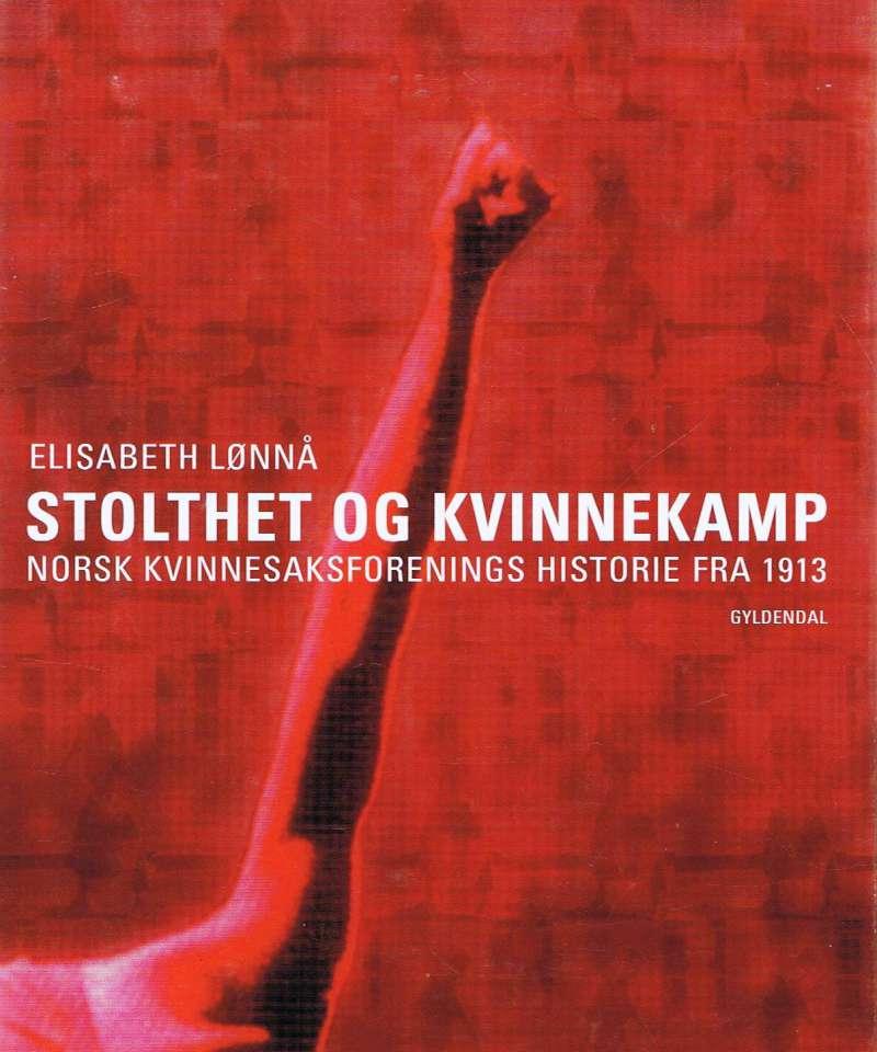Stolthet og kvinnekamp. Norsk Kvinnesaksforenings historie fra 1913