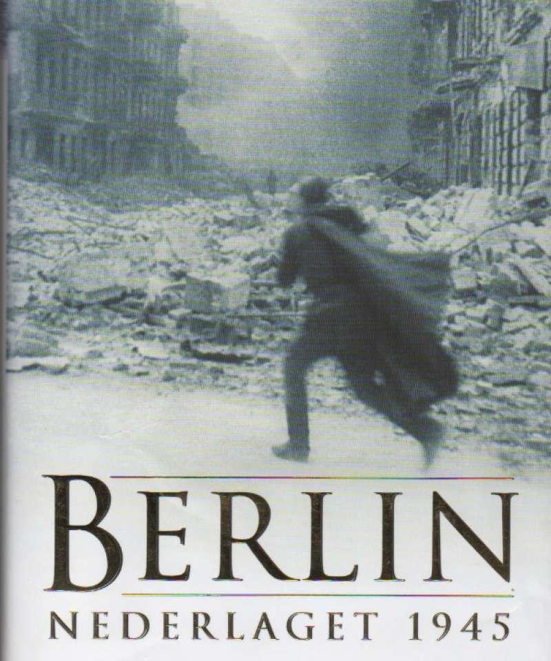 Berlin – Nederlaget 1945