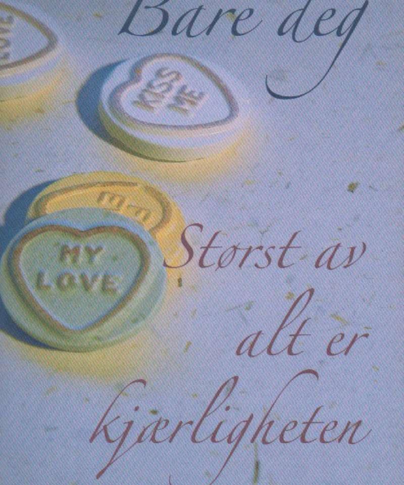 Bare deg – Størst av halt er kjærligeheten