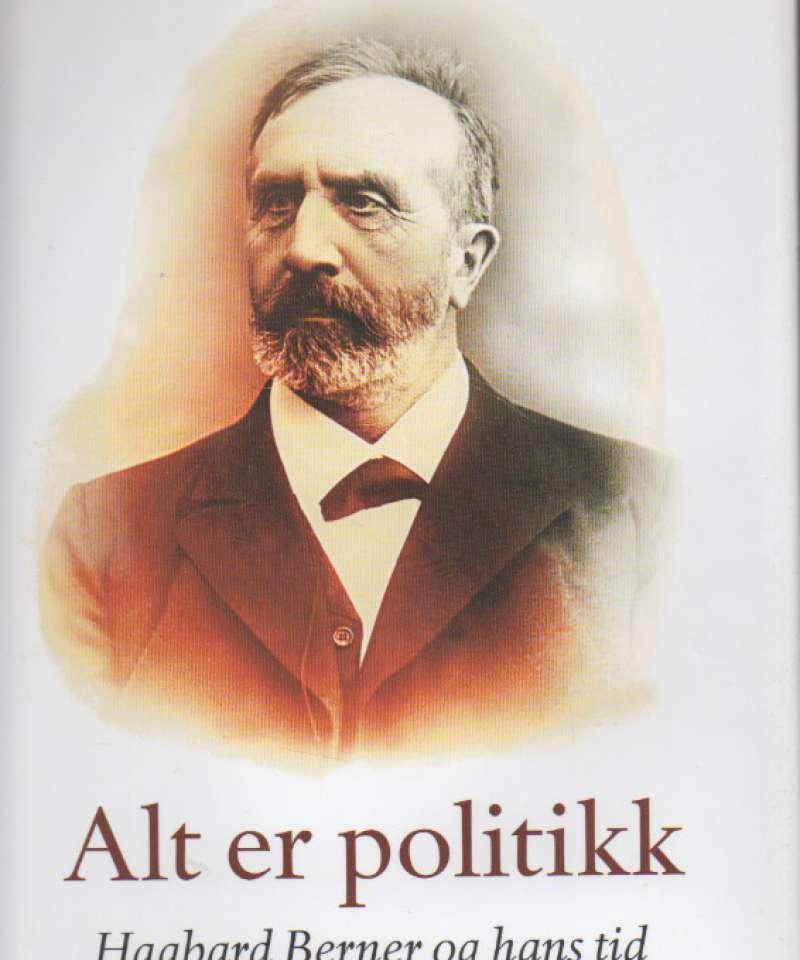 Alt er politikk – Hagbard Berner og hans tid