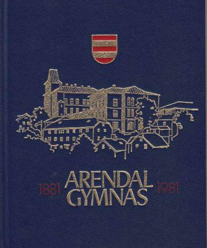 Arendal Gymnas 1881-1981