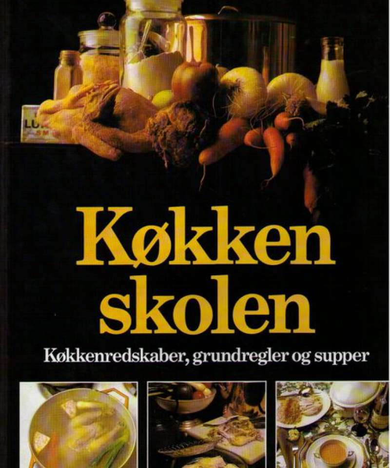 Køkkenskolen. Køkkenredskaber, grundregler og supper