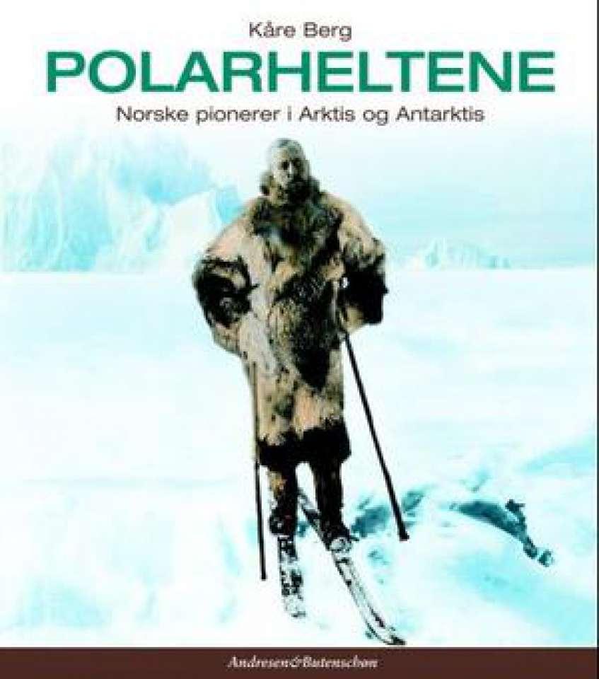 Polarheltene - Norske pionerer i Arktis og Antarktis