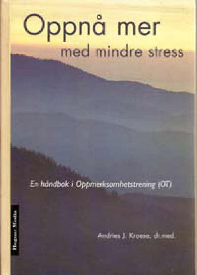 Oppnå mer med mindre stress - En håndbok i Oppmerksomhetstrening (OT)