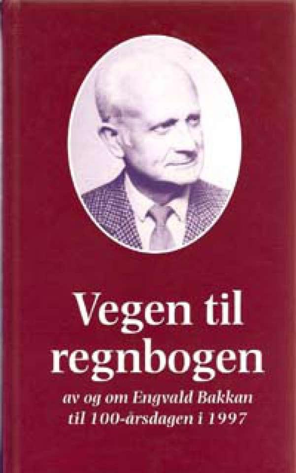 Vegen til regnbogen - Av og om Engvald Bakkan til 100-årsdagen i 1997