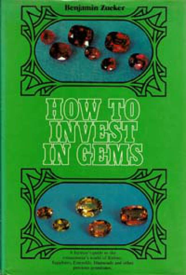 How to Invest in Gems - A Layman's guide to the connoisseur's world of Rubies, Sapphires, Emeralds, Diamonds and other precious gemstones