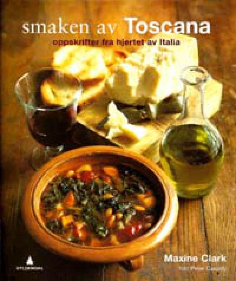 Smaken av Toscana - Oppskrifter fra hjertet av Italia