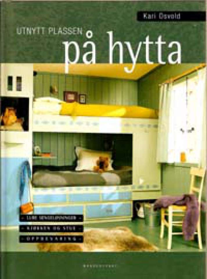 Utnytt plassen på hytta - Lure sengeløsninger - kjøkken og stue - oppbevaring