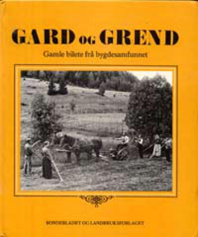 Gard og grend - Gamle bilete frå bygdesamfunnet i tida 1870-1940