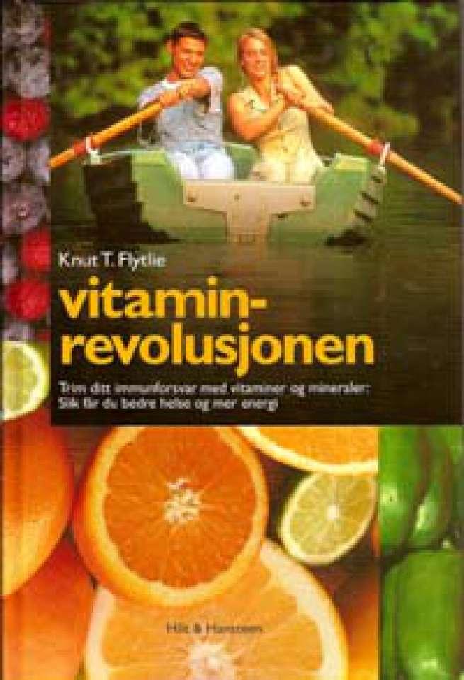 Vitaminrevolusjonen - Trim ditt imunforsvar med vitaminer og mineraler: Slik får du bedre helse og mer energi