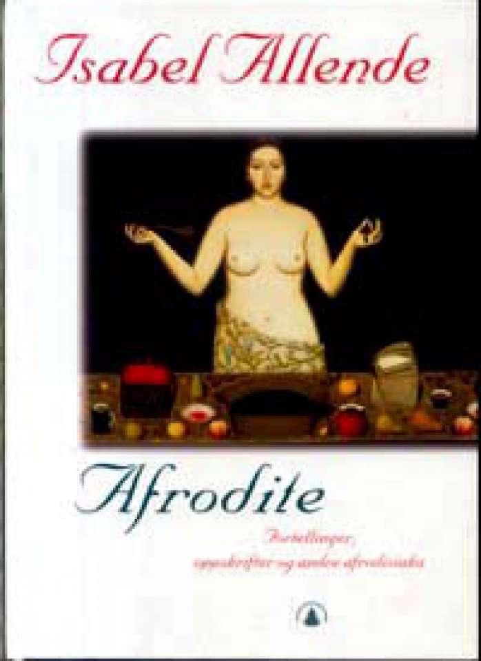 Afrodite - Fortellinger, oppskrifter og andre afrodisiaka