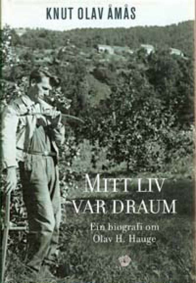 Mitt liv var draum - Ein biografi om Olav H. Hauge