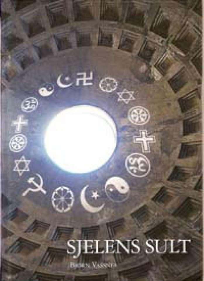 Sjelens sult - Hva er egentlig reiligion? Kan vi klare oss uten?