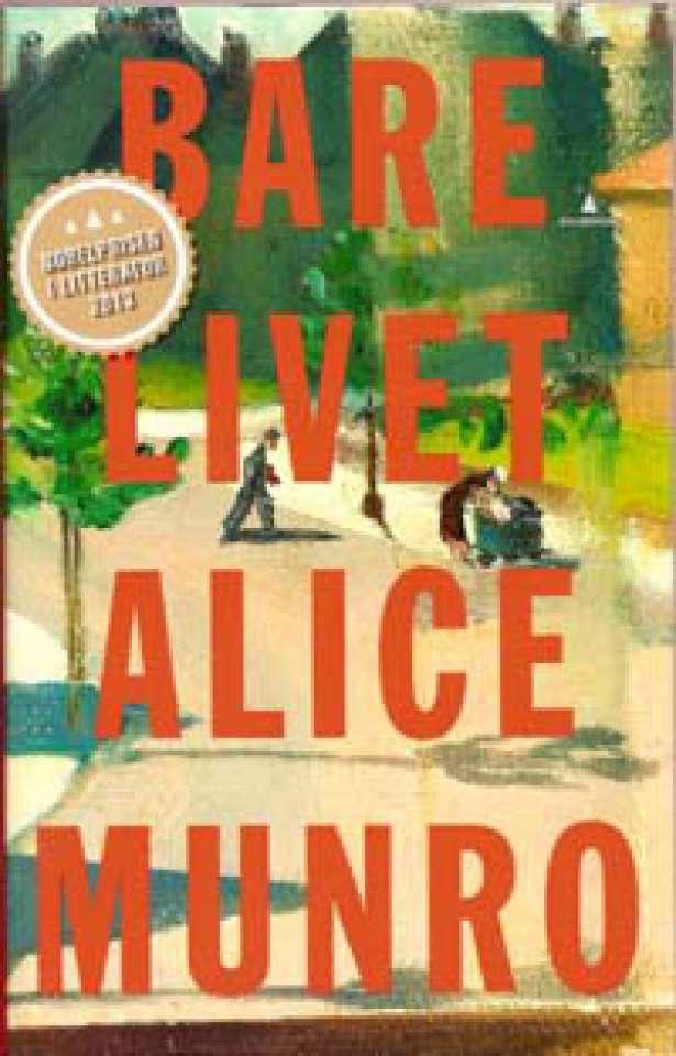 Bare livet - Noveller - Nobelprisen i litteratur 2013