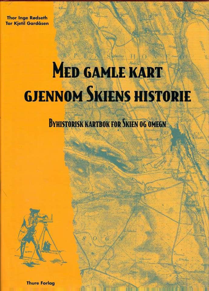 Med gamle kart gjennom Skiens historie - Byhistorisk kartbok for Skien og omegn