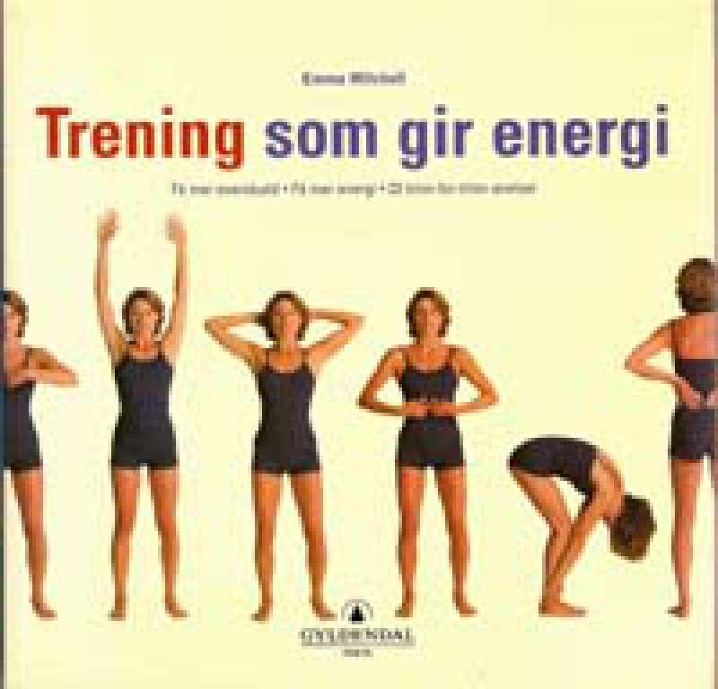 Trening som gir energi - Få mer overskudd - Få mer energi - 22 trinn-for-trinn-øvelser