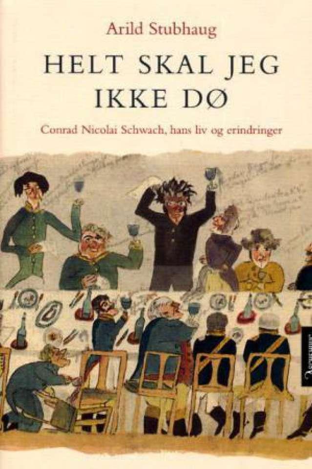 Helt skal jeg ikke dø. Conrad Nicolai Schwach, hans liv og erindringer