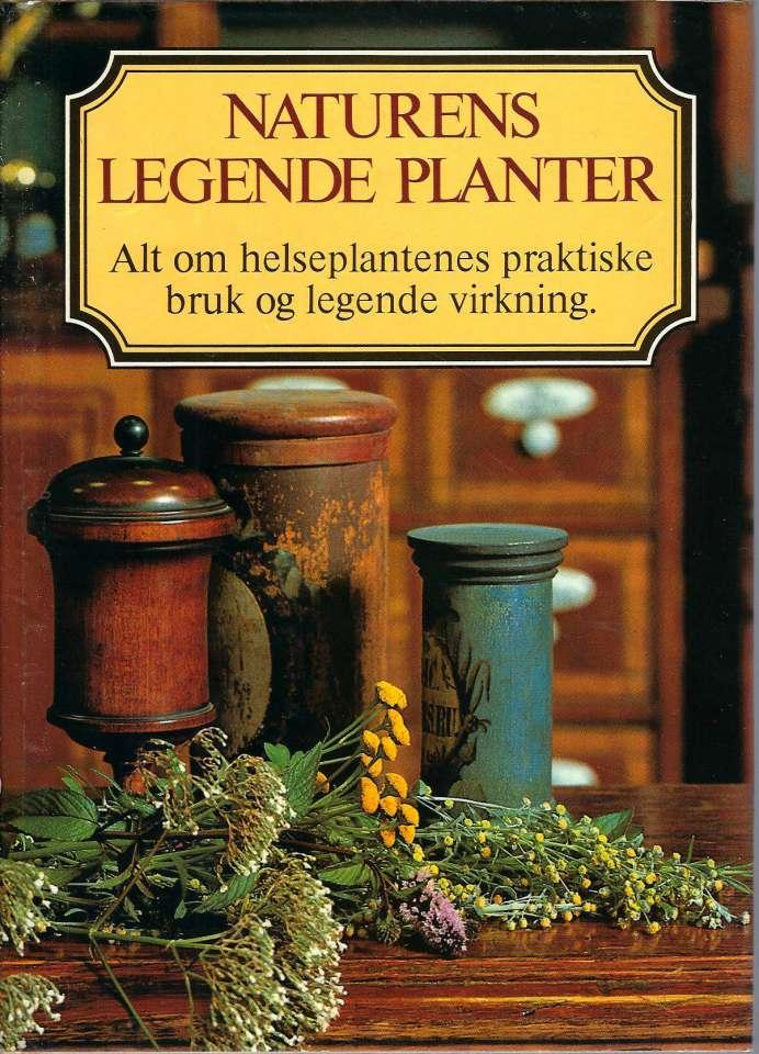 Naturens legende planter - Alt om helseplantenes praktiske bruk og legende virkning.