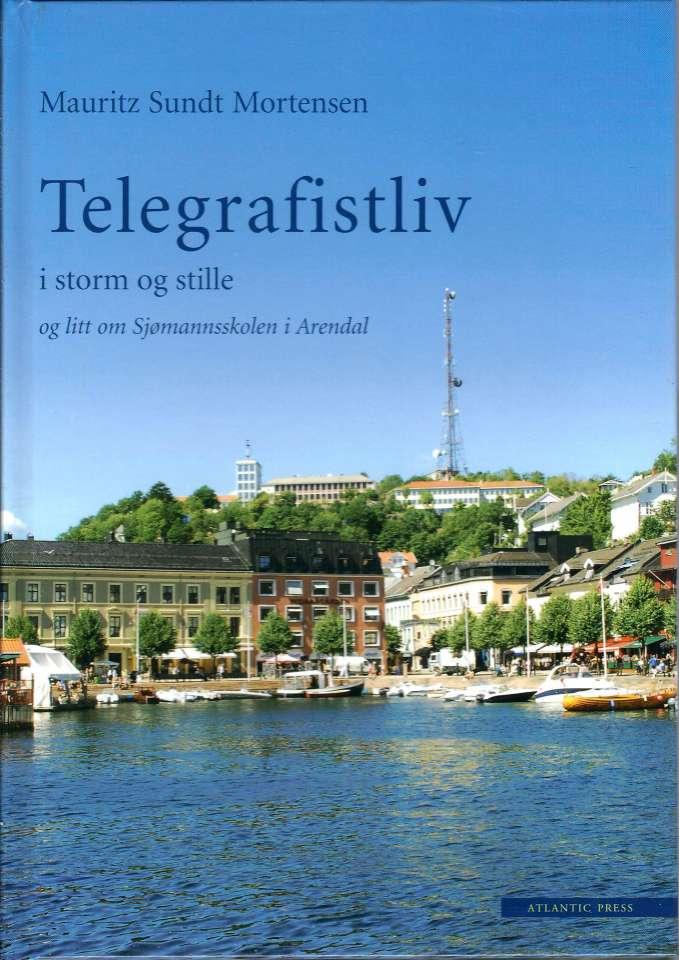 Telegrafistliv i storm og stille og litt om Sjømannsskolen i Arendal