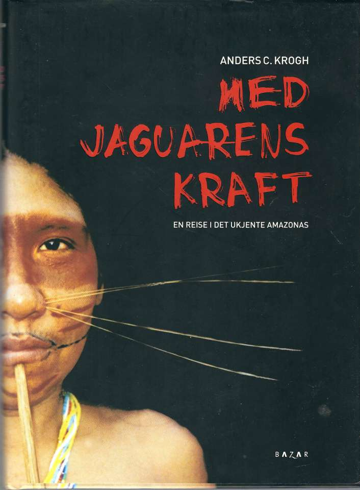 Med jaguarens kraft - En reise i det ukjente Amazonas