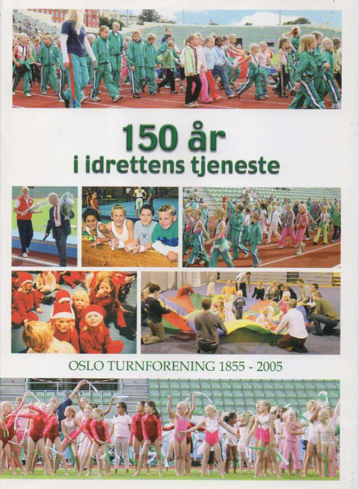 150 år i idrettens tjeneste – Oslo Turnforening 1855-2005