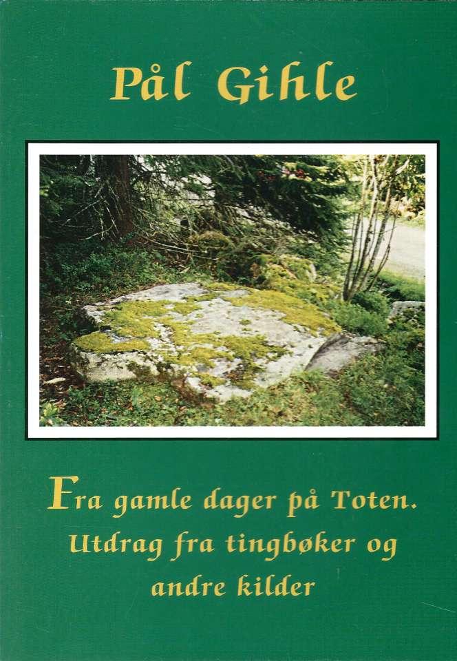 Fra gamle dager på Toten - Utdrag fra tingbøker og andre kilder