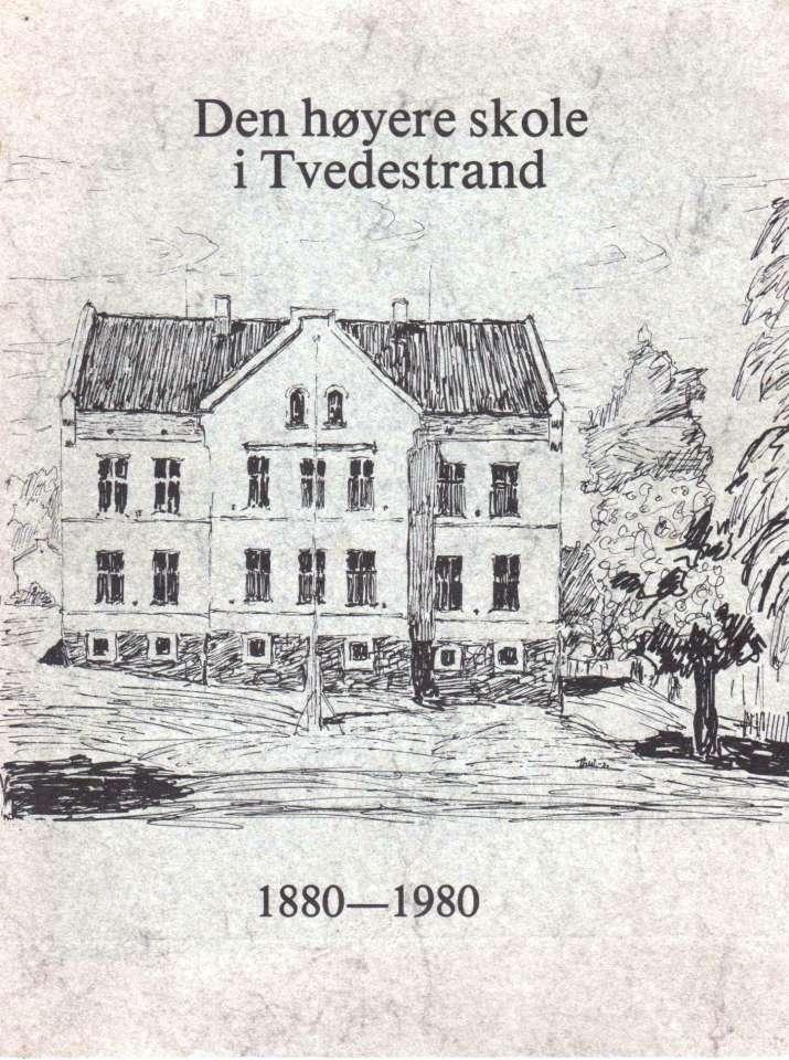 Den høyere skole i Tvedestrand 1880 - 1980