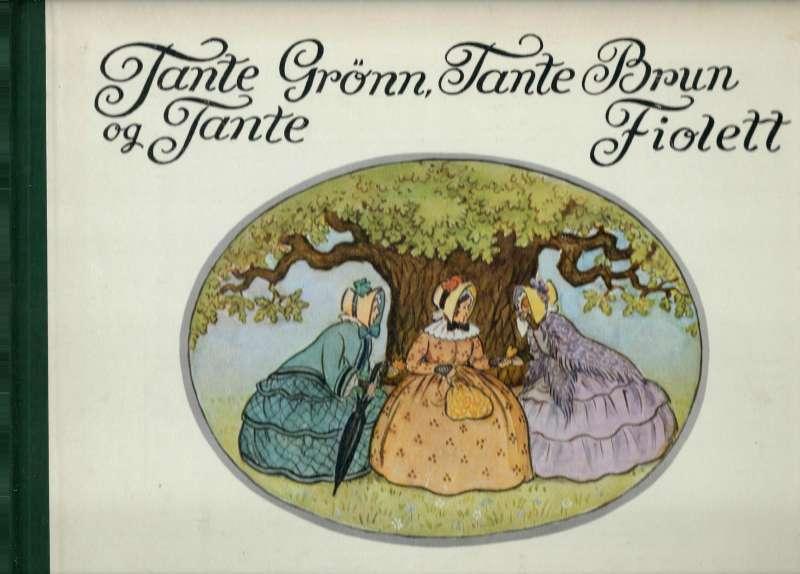 Tante Grönn, Tante Brun og Tante Fiolett