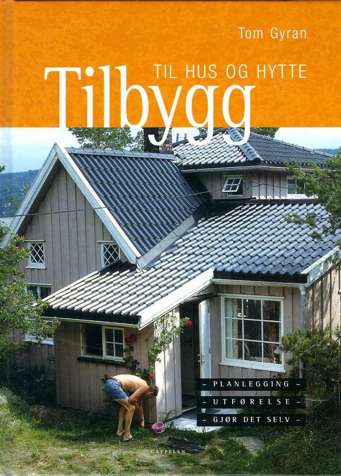 Tilbygg til hus og hytte - Planlegging - utførelse - gjør det selv