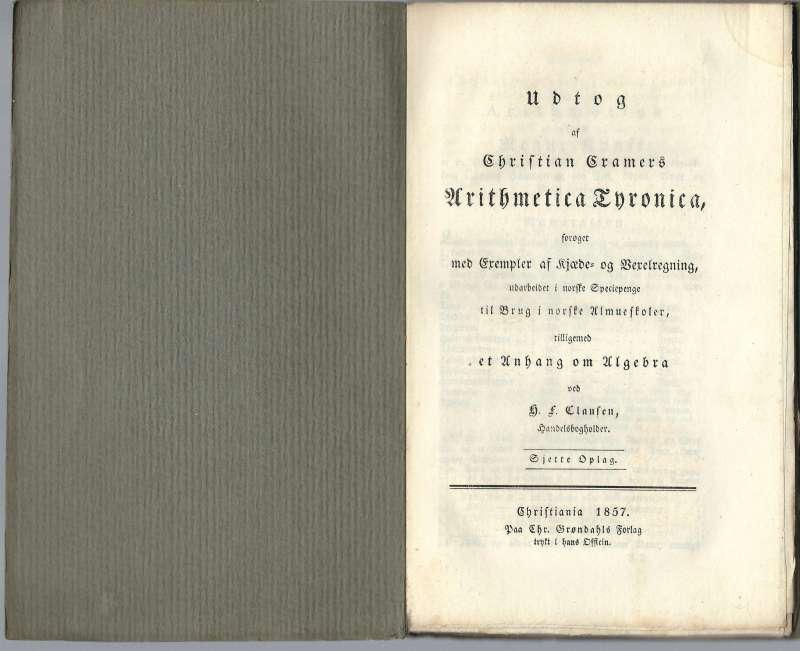 Udtog af Christian Cramers Arithmetica Tyronica, forøget med exempler af kjæde- og vexelregning, udarbeidet i norske speciepenge til brug i norske almueskoler. tilligemed et anhang om algebra