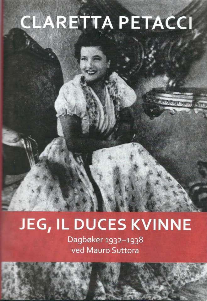 Jeg, Il Duces kvinne - Dagbøker 1932-1938 ved Mauro Suttora