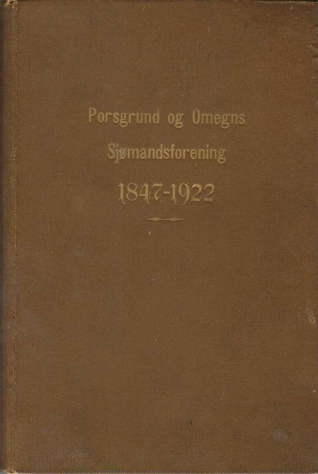 Porsgrund og Omegns Sjømandsforening 1847-1922 - Et Mindeskrift