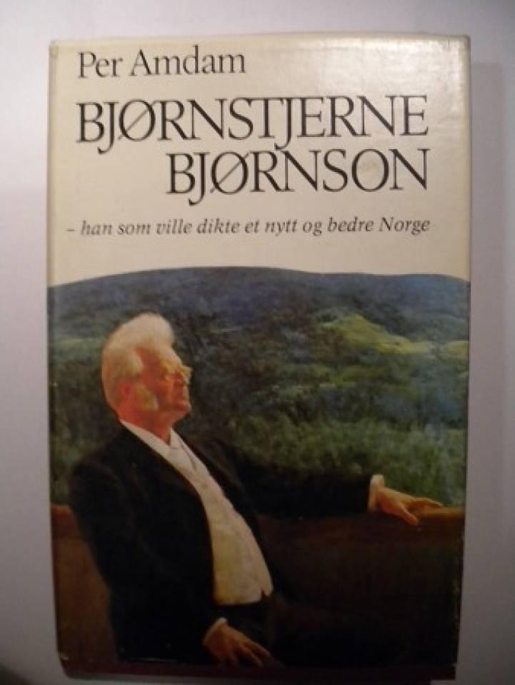 Bjørnstjerne Bjørnson- han som ville dikte et nytt og bedre Norge