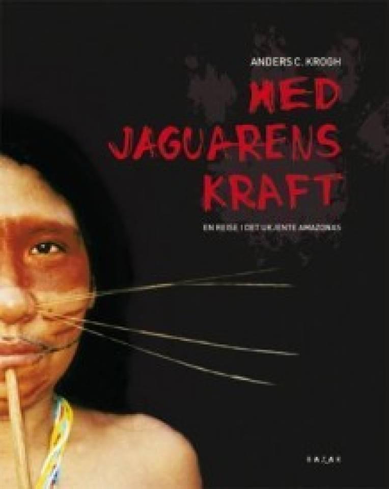 Med Jaguarens Kraft. En reise i det ukjente Amazonas