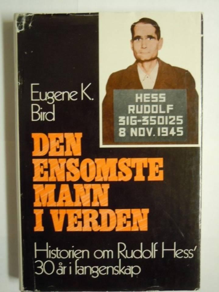 Den ensomste mann i verden. Historien om Rudolf Hess 30 år i fangenskap
