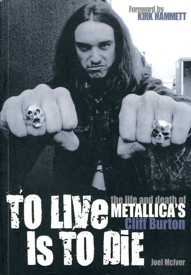 To Live is to Die - The life and death of Matallica's Cliff Burton