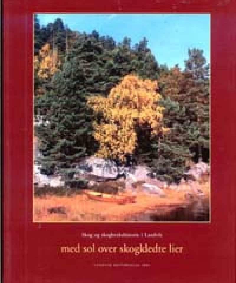 ...med sol over skogkledte lier... Skog og skogbrukshistorie i Landvik